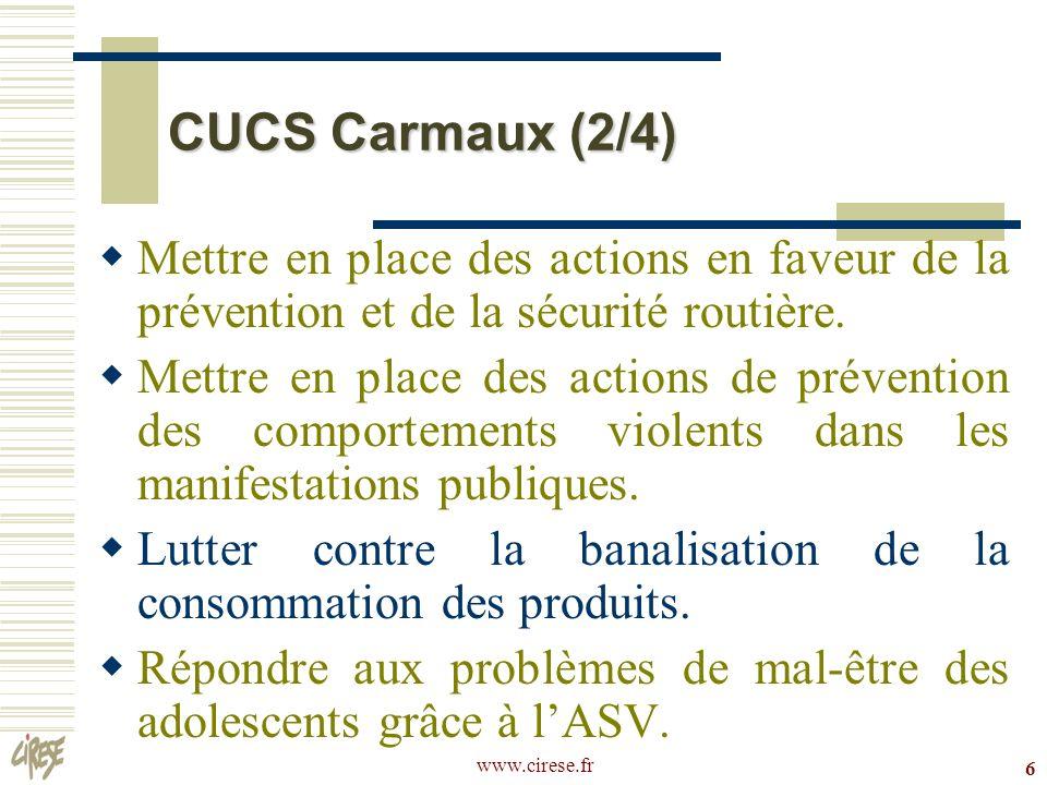 www.cirese.fr 6 CUCS Carmaux (2/4) Mettre en place des actions en faveur de la prévention et de la sécurité routière. Mettre en place des actions de p