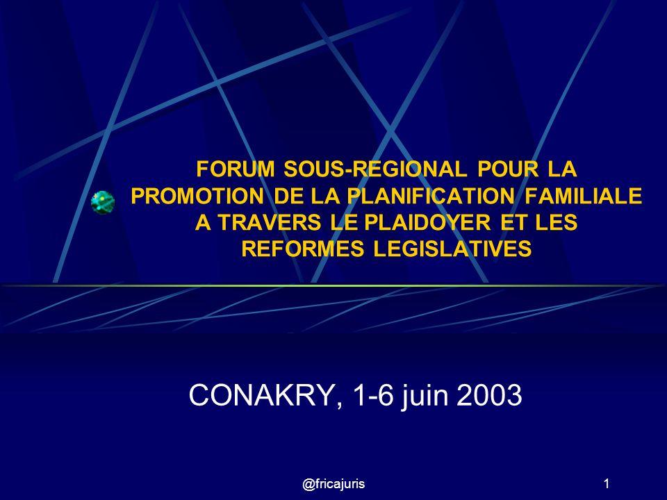 @fricajuris1 FORUM SOUS-REGIONAL POUR LA PROMOTION DE LA PLANIFICATION FAMILIALE A TRAVERS LE PLAIDOYER ET LES REFORMES LEGISLATIVES CONAKRY, 1-6 juin 2003