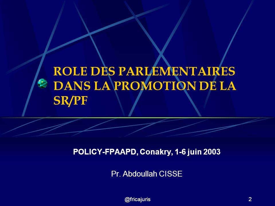 @fricajuris2 ROLE DES PARLEMENTAIRES DANS LA PROMOTION DE LA SR/PF POLICY-FPAAPD, Conakry, 1-6 juin 2003 Pr.
