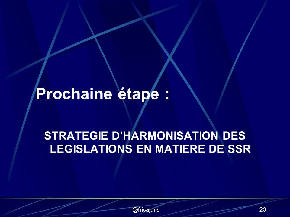 @fricajuris23 Prochaine étape : STRATEGIE DHARMONISATION DES LEGISLATIONS EN MATIERE DE SSR