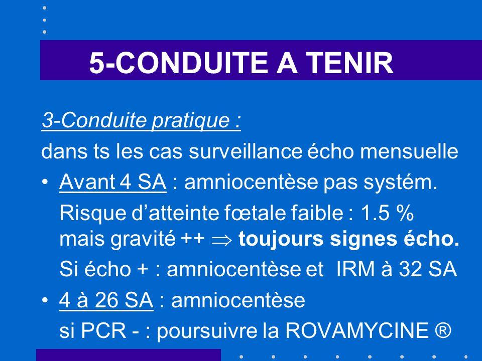 5-CONDUITE A TENIR 3-Conduite pratique : dans ts les cas surveillance écho mensuelle Avant 4 SA : amniocentèse pas systém.