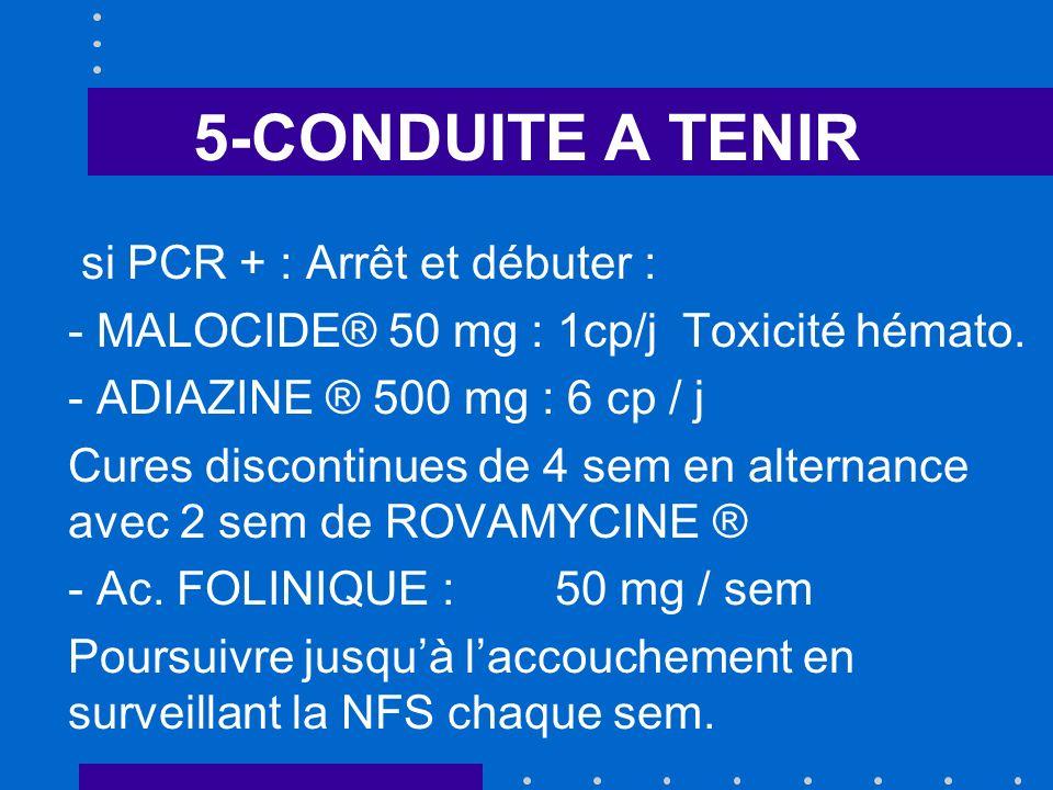 5-CONDUITE A TENIR si PCR + : Arrêt et débuter : - MALOCIDE® 50 mg : 1cp/j Toxicité hémato.
