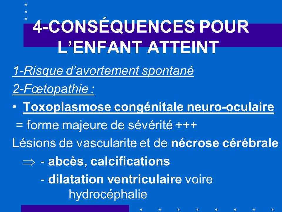 5-CONDUITE A TENIR 4-Examens néonataux : - Examen parasitologique du placenta - Sérologies sur sang de cordon et sang périphérique - Examen clinique, FO, ETF