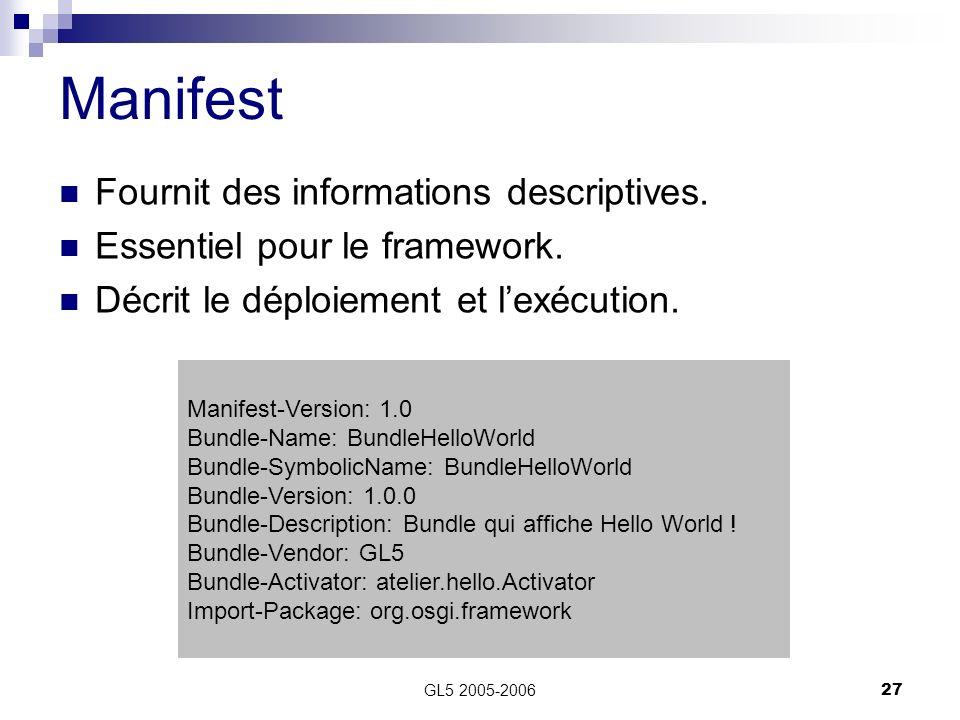 GL5 2005-200627 Fournit des informations descriptives. Essentiel pour le framework. Décrit le déploiement et lexécution. Manifest Manifest-Version: 1.