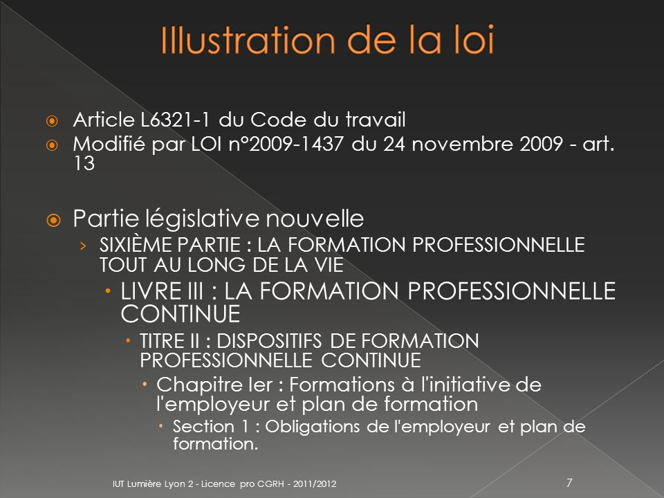 Article L6321-1 du Code du travail Modifié par LOI n°2009-1437 du 24 novembre 2009 - art. 13 Partie législative nouvelle SIXIÈME PARTIE : LA FORMATION