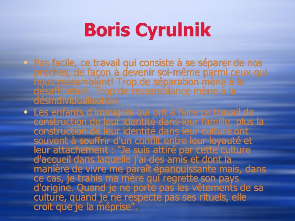Boris Cyrulnik Pas facile, ce travail qui consiste à se séparer de nos proches, de façon à devenir soi-même parmi ceux qui nous ressemblent! Trop de s