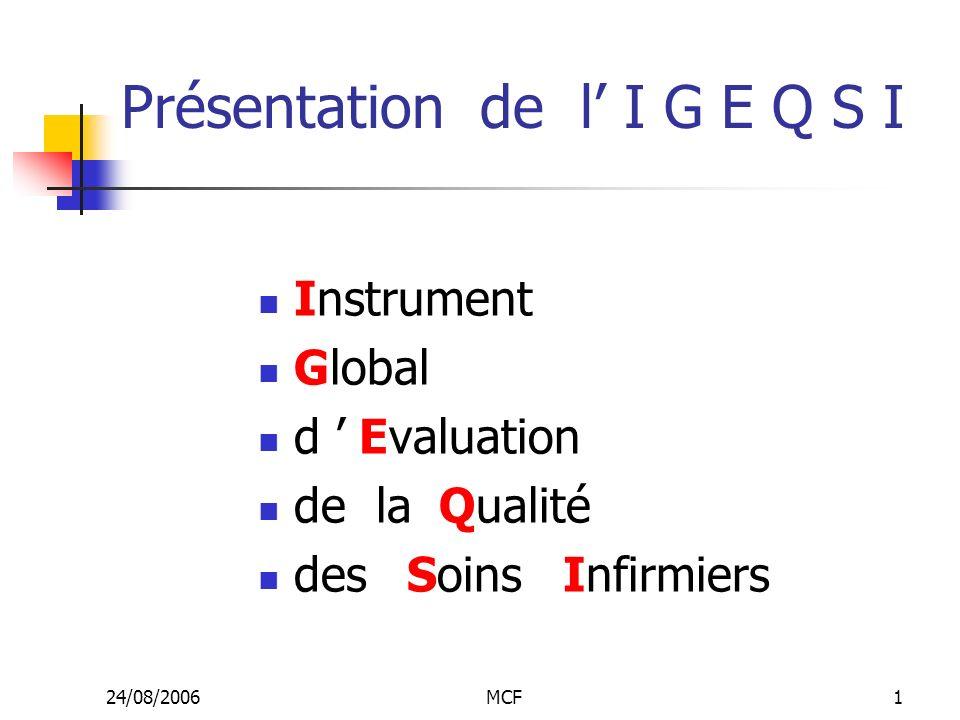 24/08/2006MCF1 Présentation de l I G E Q S I Instrument Global d Evaluation de la Qualité des Soins Infirmiers