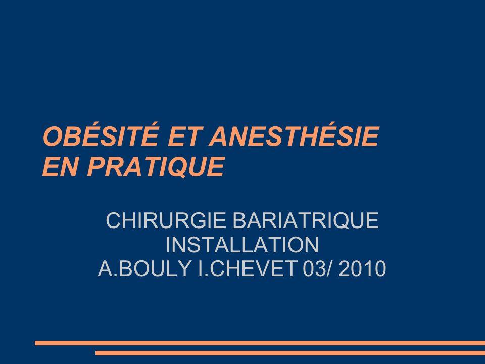 OBÉSITÉ ET ANESTHÉSIE EN PRATIQUE CHIRURGIE BARIATRIQUE INSTALLATION A.BOULY I.CHEVET 03/ 2010