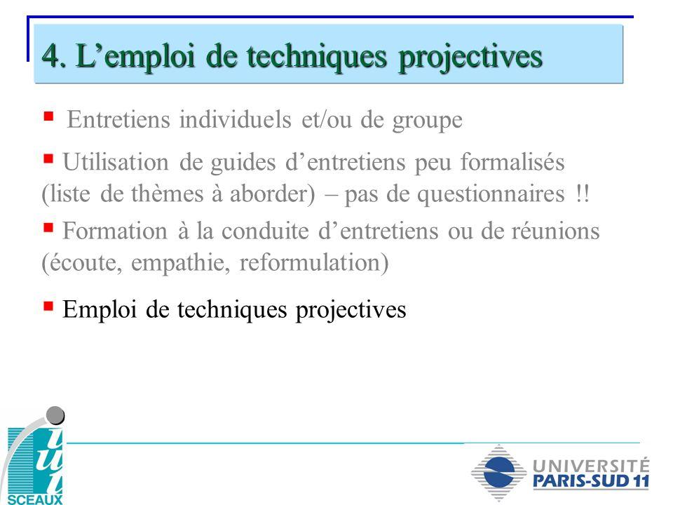 Entretiens individuels et/ou de groupe 4. Lemploi de techniques projectives Utilisation de guides dentretiens peu formalisés (liste de thèmes à aborde