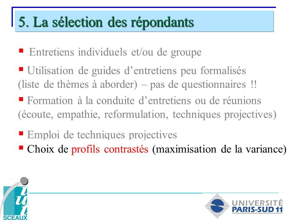 Entretiens individuels et/ou de groupe 5. La sélection des répondants Utilisation de guides dentretiens peu formalisés (liste de thèmes à aborder) – p