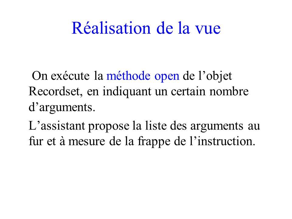Réalisation de la vue On exécute la méthode open de lobjet Recordset, en indiquant un certain nombre darguments.