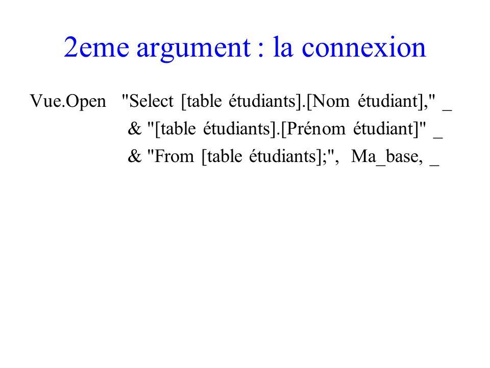 2eme argument : la connexion Vue.Open Select [table étudiants].[Nom étudiant], _ & [table étudiants].[Prénom étudiant] _ & From [table étudiants]; , Ma_base, _