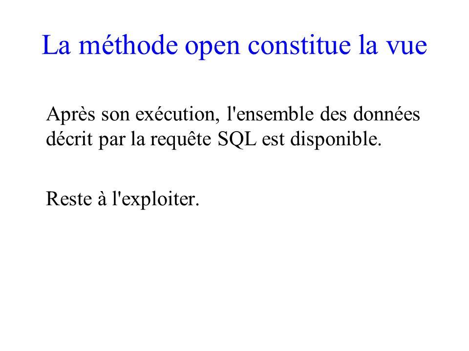 La méthode open constitue la vue Après son exécution, l ensemble des données décrit par la requête SQL est disponible.
