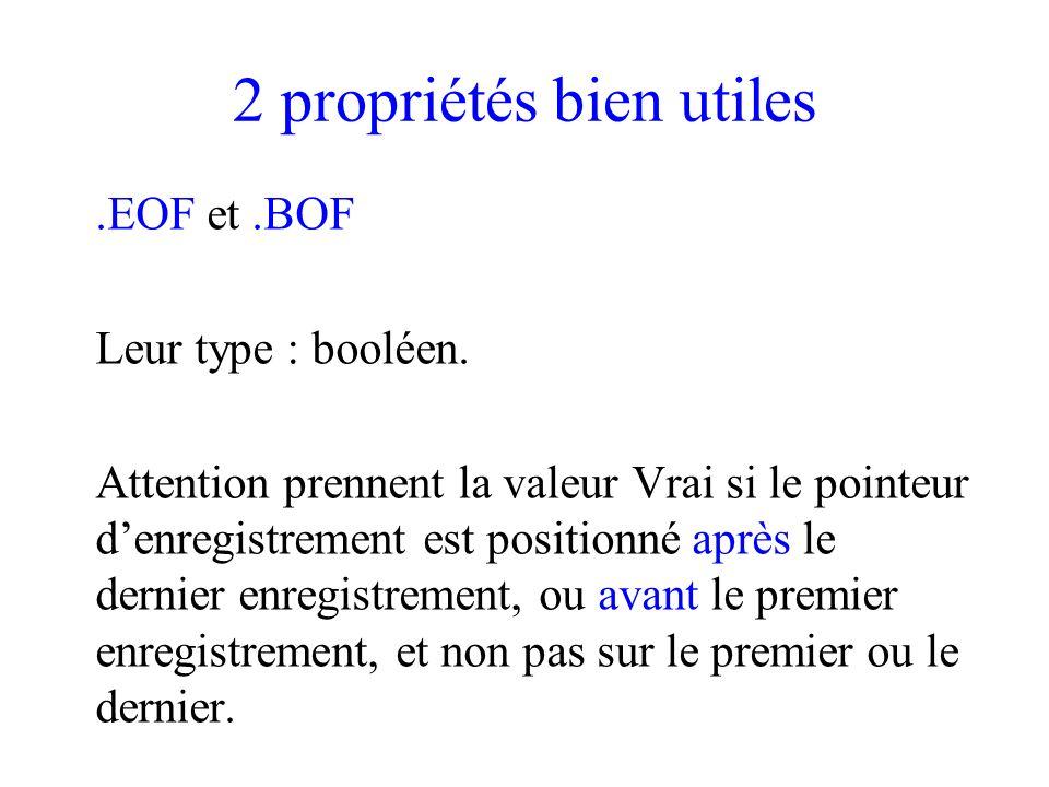 2 propriétés bien utiles.EOF et.BOF Leur type : booléen.