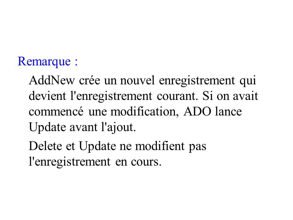 Remarque : AddNew crée un nouvel enregistrement qui devient l enregistrement courant.