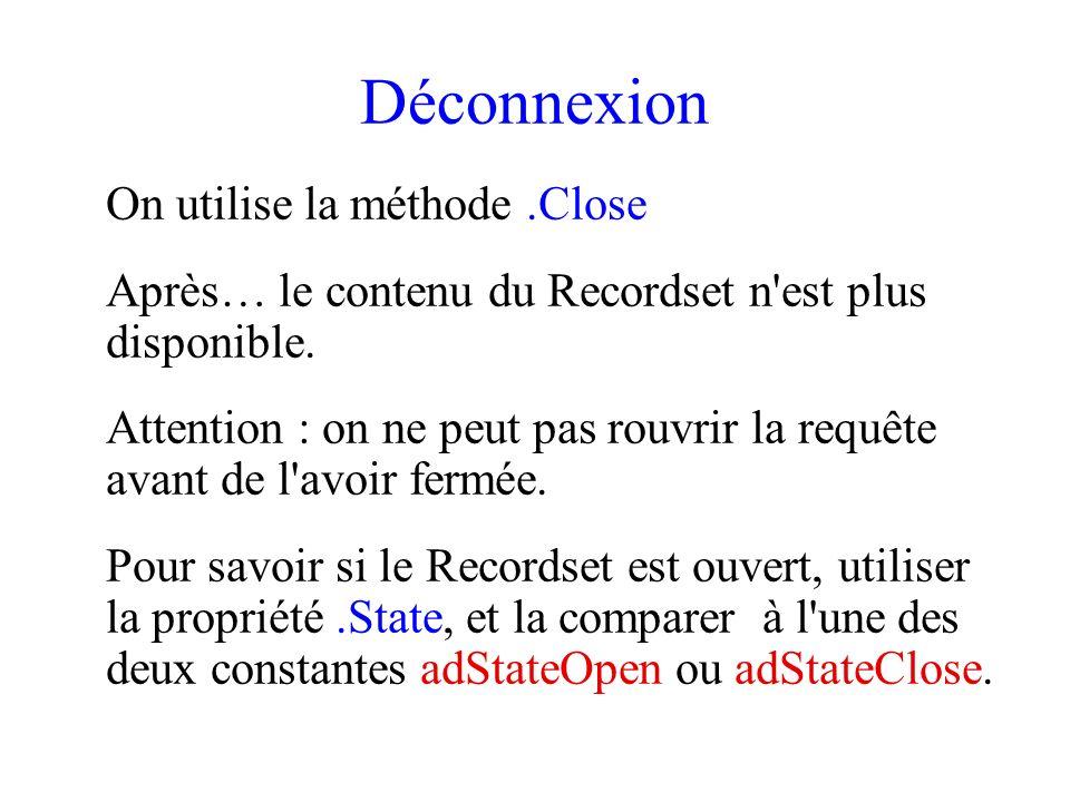 Déconnexion On utilise la méthode.Close Après… le contenu du Recordset n est plus disponible.