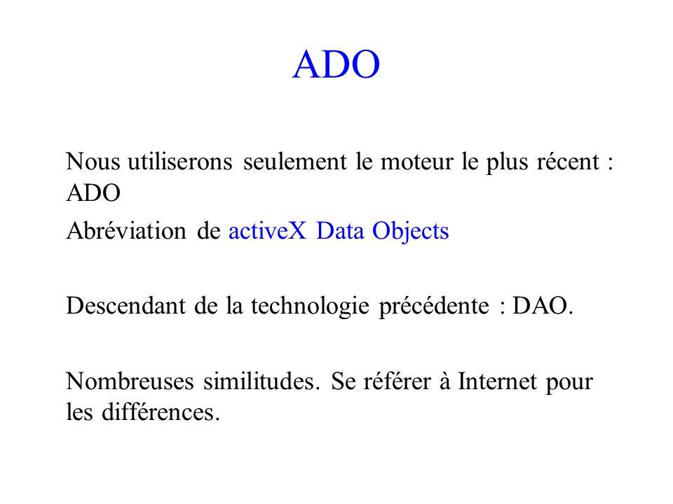 ADO Nous utiliserons seulement le moteur le plus récent : ADO Abréviation de activeX Data Objects Descendant de la technologie précédente : DAO.