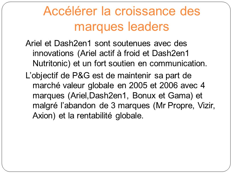 Accélérer la croissance des marques leaders Ariel et Dash2en1 sont soutenues avec des innovations (Ariel actif à froid et Dash2en1 Nutritonic) et un f