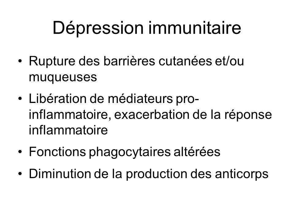 Dépression immunitaire Rupture des barrières cutanées et/ou muqueuses Libération de médiateurs pro- inflammatoire, exacerbation de la réponse inflamma