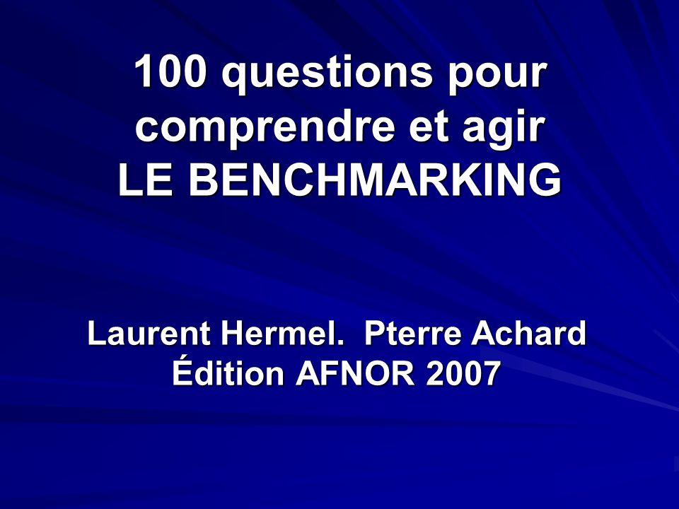 100 questions pour comprendre et agir LE BENCHMARKING Laurent Hermel. Pterre Achard Édition AFNOR 2007