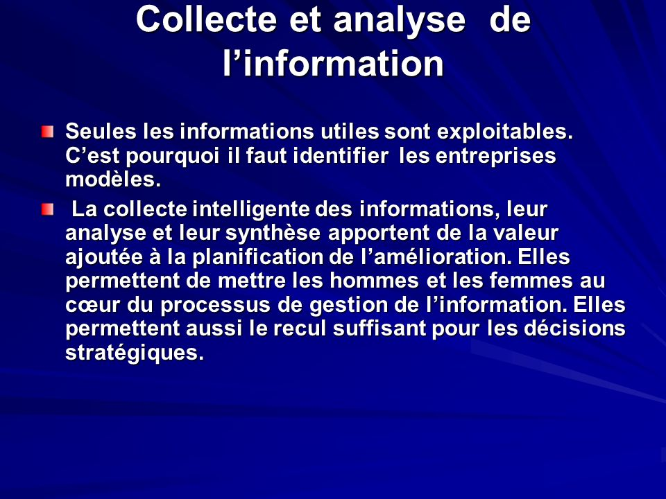 Collecte et analyse de linformation Seules les informations utiles sont exploitables. Cest pourquoi il faut identifier les entreprises modèles. La col