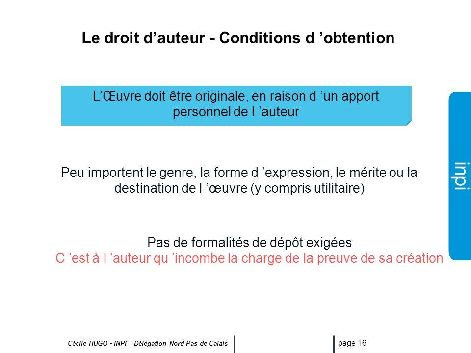 inpi Cécile HUGO - INPI – Délégation Nord Pas de Calais page 15 Le droit dauteur Naissance du droit d auteur, droit de propriété incorporelle, exclusi