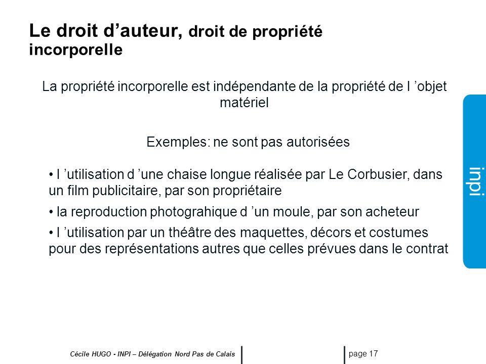 inpi Cécile HUGO - INPI – Délégation Nord Pas de Calais page 16 Le droit dauteur - Conditions d obtention LŒuvre doit être originale, en raison d un a