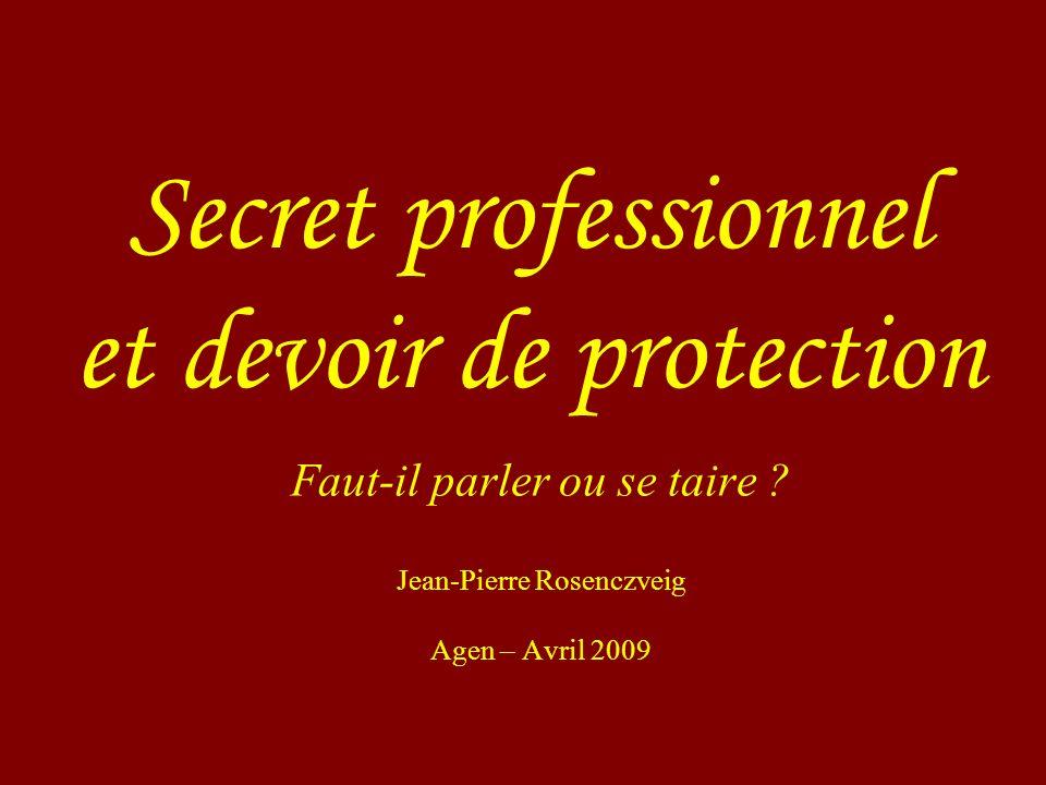 Faut-il parler ou se taire ? Jean-Pierre Rosenczveig Agen – Avril 2009 Secret professionnel et devoir de protection