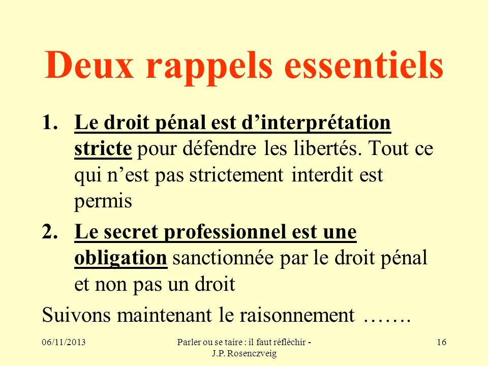 06/11/2013Parler ou se taire : il faut réfléchir - J.P. Rosenczveig 16 Deux rappels essentiels 1.Le droit pénal est dinterprétation stricte pour défen