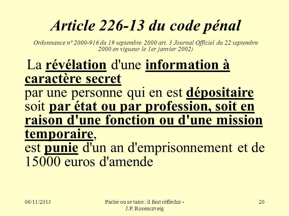 06/11/2013Parler ou se taire : il faut réfléchir - J.P. Rosenczveig 20 Article 226-13 du code pénal Ordonnance nº 2000-916 du 19 septembre 2000 art. 3