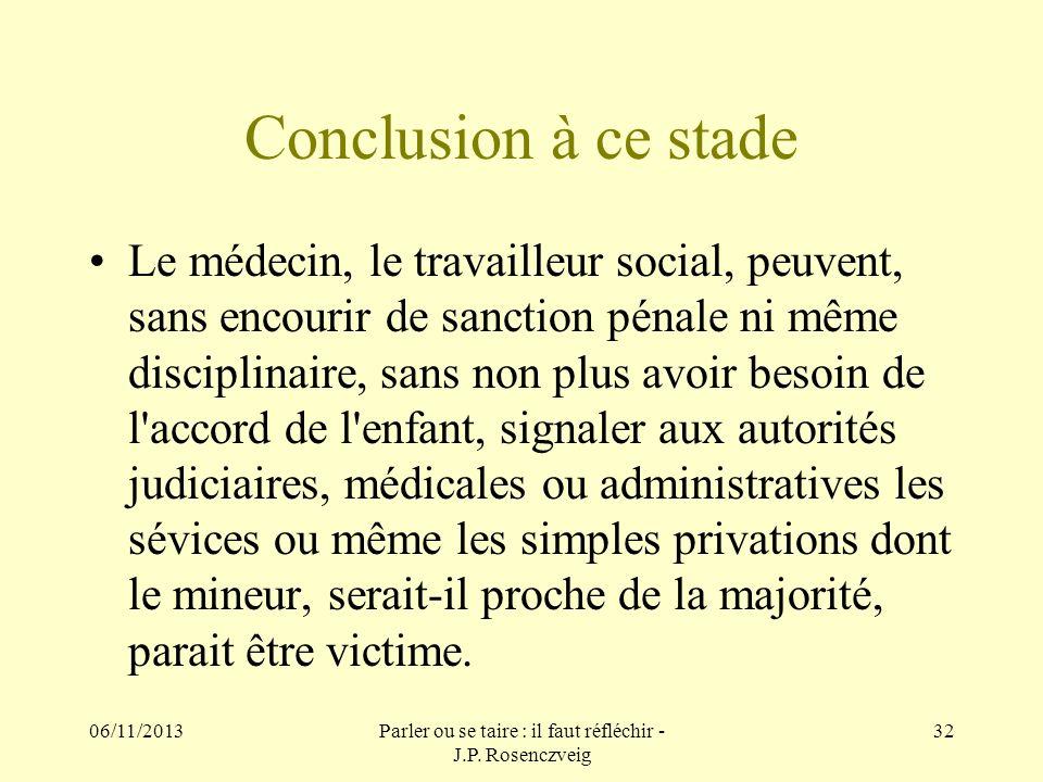 06/11/2013Parler ou se taire : il faut réfléchir - J.P. Rosenczveig 32 Conclusion à ce stade Le médecin, le travailleur social, peuvent, sans encourir