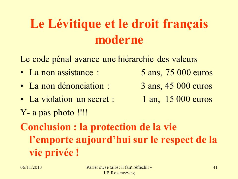 06/11/2013Parler ou se taire : il faut réfléchir - J.P. Rosenczveig 41 Le Lévitique et le droit français moderne Le code pénal avance une hiérarchie d