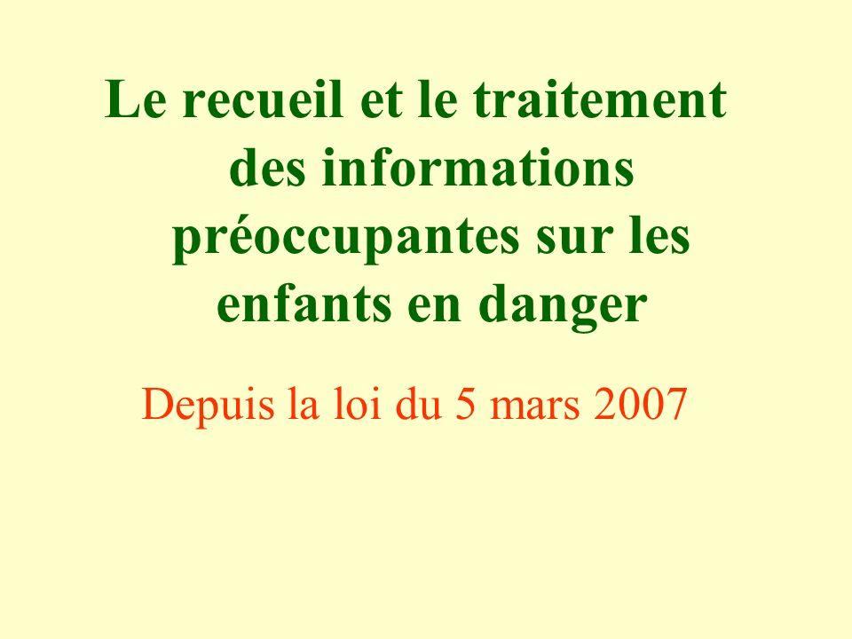 Le recueil et le traitement des informations préoccupantes sur les enfants en danger Depuis la loi du 5 mars 2007