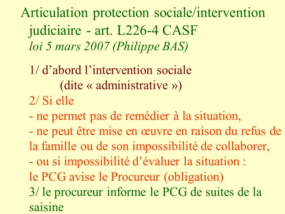 Articulation protection sociale/intervention judiciaire - art. L226-4 CASF loi 5 mars 2007 (Philippe BAS) 1/ dabord lintervention sociale (dite « admi