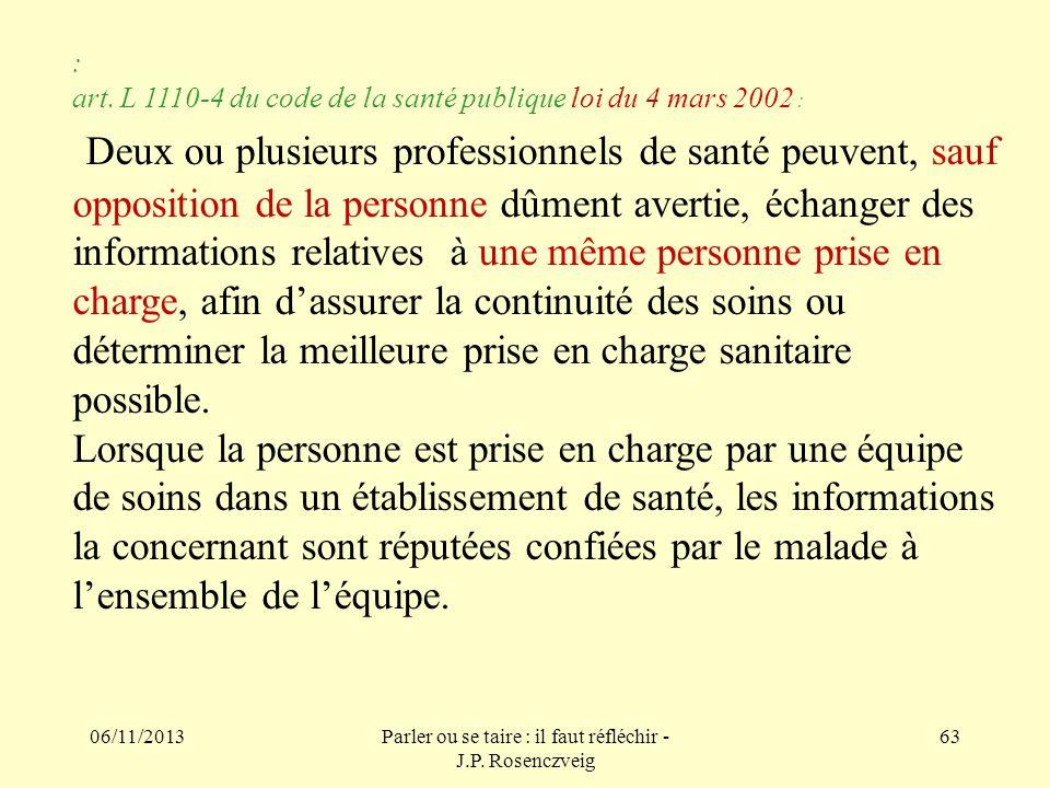 06/11/2013Parler ou se taire : il faut réfléchir - J.P. Rosenczveig 63 : art. L 1110-4 du code de la santé publique loi du 4 mars 2002 : Deux ou plusi