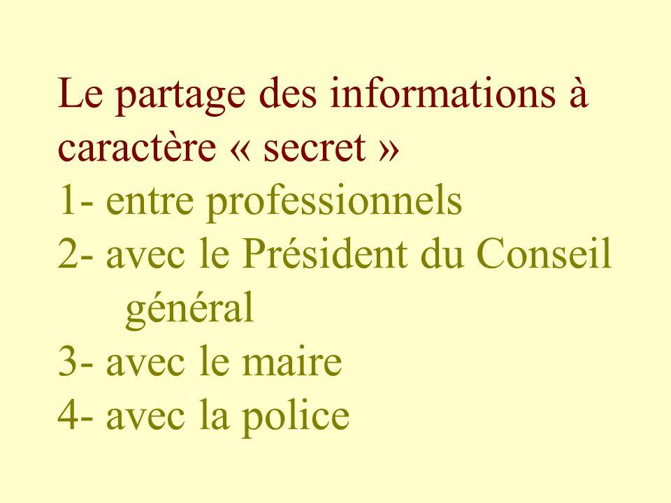 Le partage des informations à caractère « secret » 1- entre professionnels 2- avec le Président du Conseil général 3- avec le maire 4- avec la police