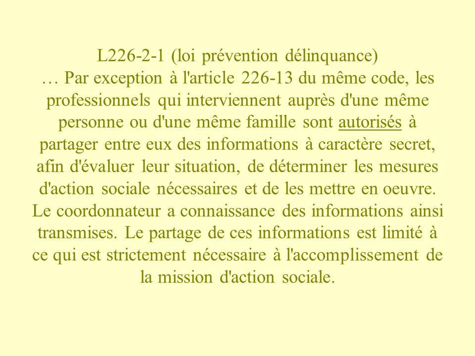 L226-2-1 (loi prévention délinquance) … Par exception à l'article 226-13 du même code, les professionnels qui interviennent auprès d'une même personne