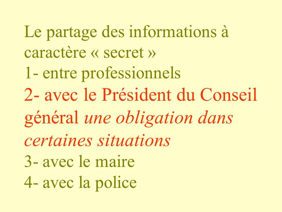 Le partage des informations à caractère « secret » 1- entre professionnels 2- avec le Président du Conseil général une obligation dans certaines situa
