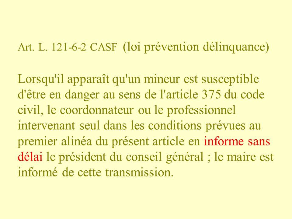 Art. L. 121-6-2 CASF (loi prévention délinquance) Lorsqu'il apparaît qu'un mineur est susceptible d'être en danger au sens de l'article 375 du code ci