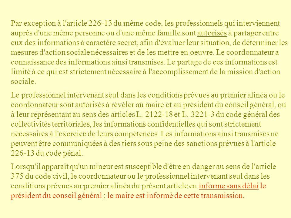 Par exception à l'article 226-13 du même code, les professionnels qui interviennent auprès d'une même personne ou d'une même famille sont autorisés à