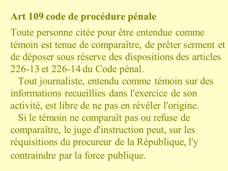 Art 109 code de procédure pénale Toute personne citée pour être entendue comme témoin est tenue de comparaître, de prêter serment et de déposer sous r