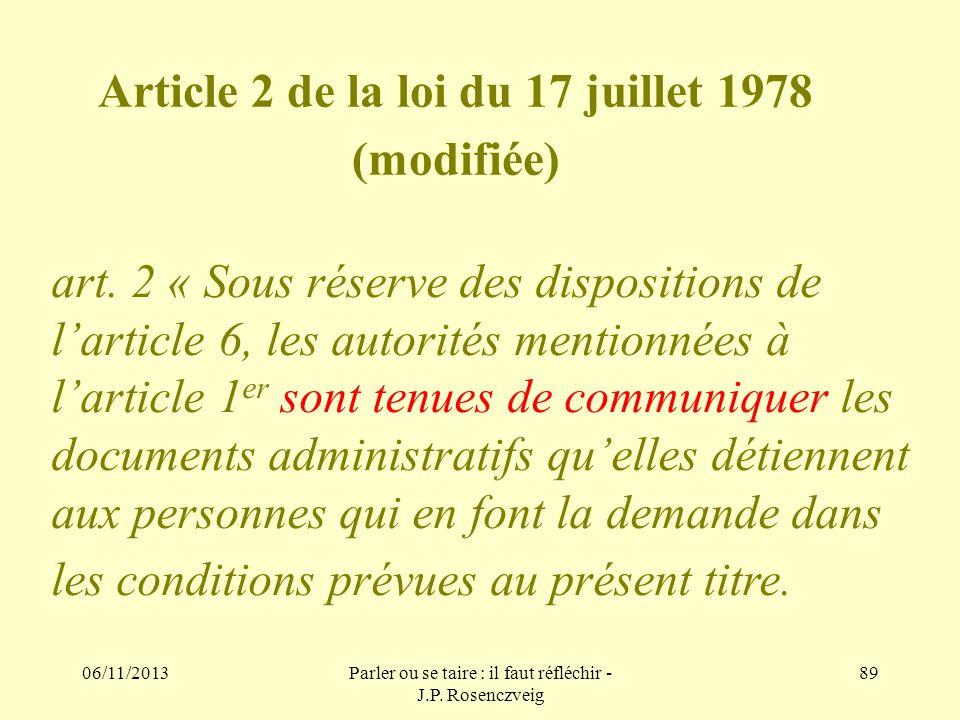 06/11/2013Parler ou se taire : il faut réfléchir - J.P. Rosenczveig 89 Article 2 de la loi du 17 juillet 1978 (modifiée) art. 2 « Sous réserve des dis
