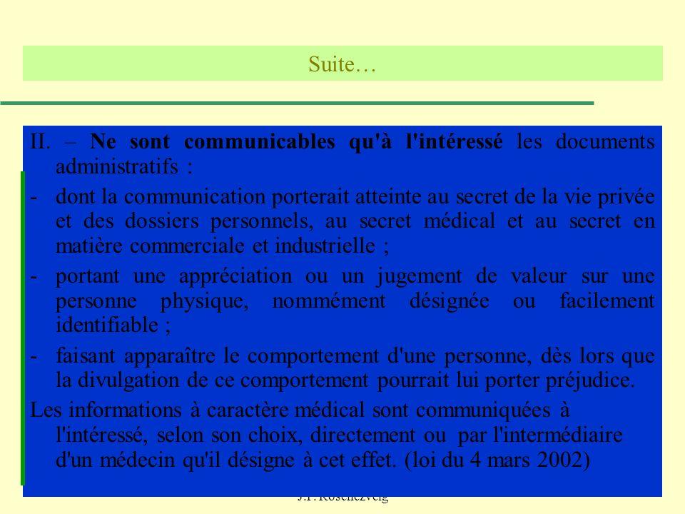 06/11/2013Parler ou se taire : il faut réfléchir - J.P. Rosenczveig 91 Suite… II. – Ne sont communicables qu'à l'intéressé les documents administratif