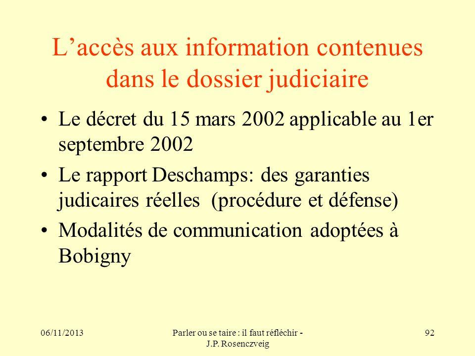 06/11/2013Parler ou se taire : il faut réfléchir - J.P. Rosenczveig 92 Laccès aux information contenues dans le dossier judiciaire Le décret du 15 mar