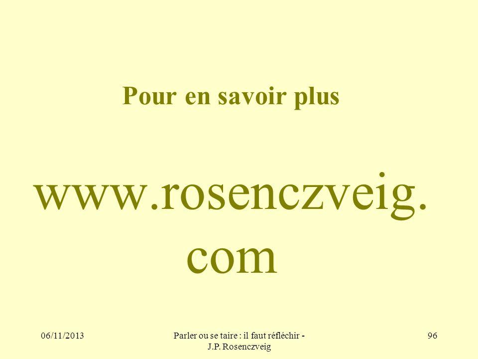 06/11/2013Parler ou se taire : il faut réfléchir - J.P. Rosenczveig 96 Pour en savoir plus www.rosenczveig. com