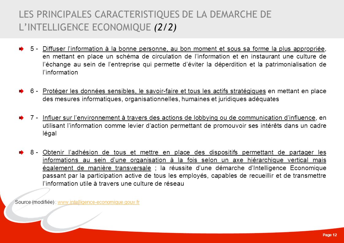 Page 12 LES PRINCIPALES CARACTERISTIQUES DE LA DEMARCHE DE LINTELLIGENCE ECONOMIQUE (2/2) 5 -Diffuser linformation à la bonne personne, au bon moment