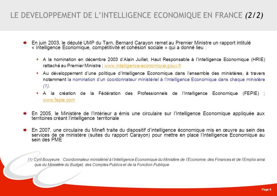 Page 8 LE DEVELOPPEMENT DE LINTELLIGENCE ECONOMIQUE EN FRANCE (2/2) En juin 2003, le député UMP du Tarn, Bernard Carayon remet au Premier Ministre un