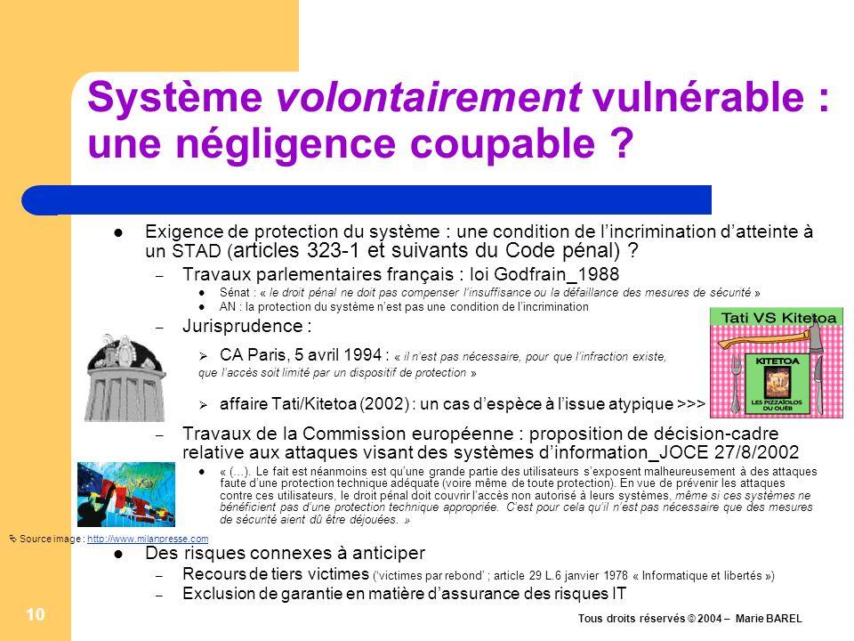 Tous droits réservés © 2004 – Marie BAREL 10 Système volontairement vulnérable : une négligence coupable ? Exigence de protection du système : une con