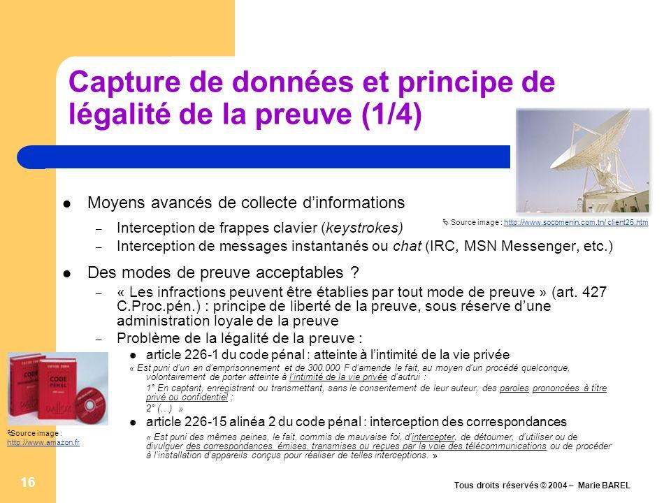 Tous droits réservés © 2004 – Marie BAREL 17 Capture de données et principe de légalité de la preuve (2/4) Modes de communication protégés – Notion de « correspondance » Trib.corr.