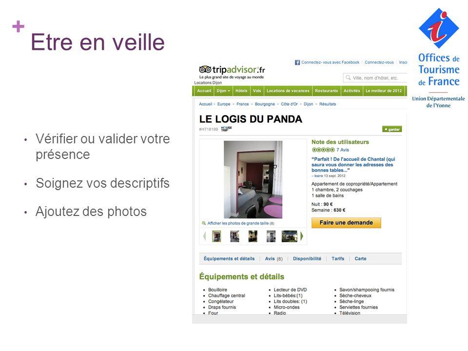 + Etre en veille Vérifier ou valider votre présence Soignez vos descriptifs Ajoutez des photos
